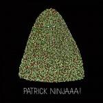 Patrick Ninjaaa !